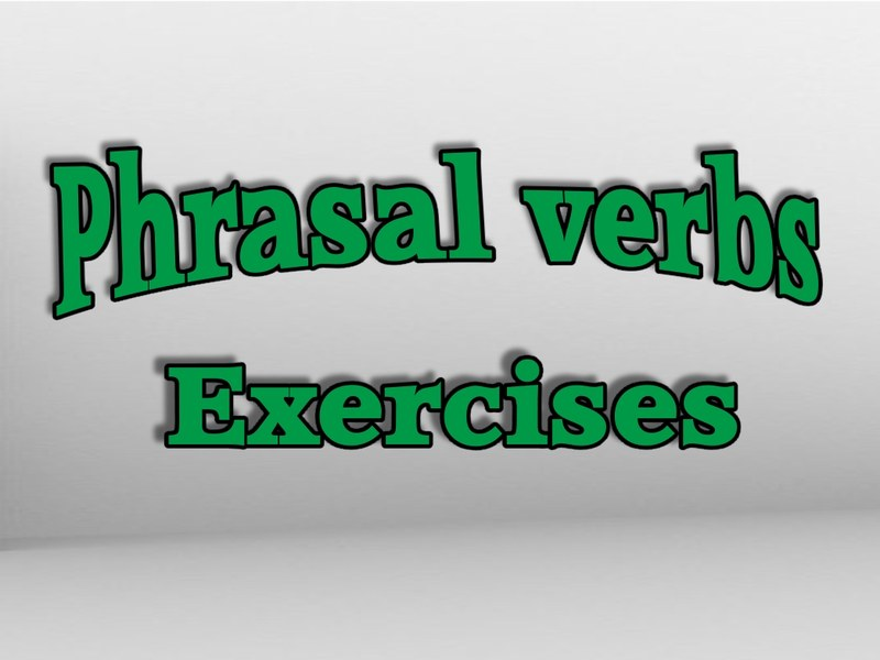 Phrasal Verbs Exercises My Teacher Nabil